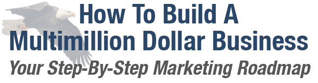 How To Build A Multimillion Dollar Business - Your Step-By-Step Roadmap