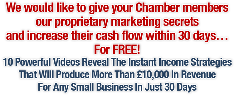 We would like to give your Chamber members our proprietary marketing secrets and increase their cash flow within 30 days… For FREE!