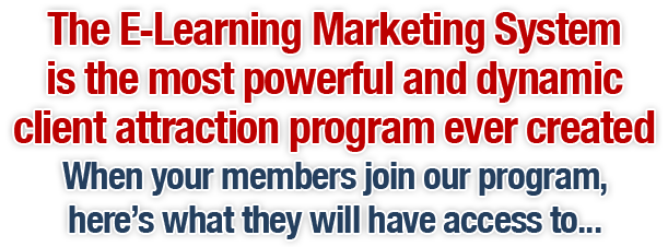 The E-Learning Marketing System is the most powerful and dynamic client attraction program ever created
