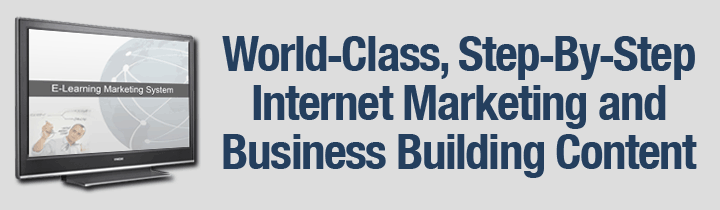 World-Class, Step-By-Step Internet Marketing and Business Building Content