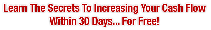 Give Your Prospects The Secrets To Increasing Their Cash Flow Within 30 Days... For FREE!