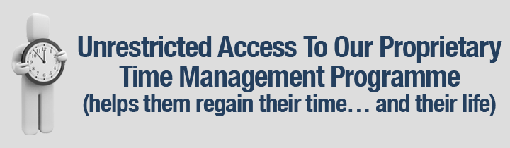 Unrestricted Access To Our Proprietary Time Management Programme (helps them regain their time… and their life)