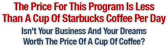 The Price For This Program Is Less Than A Cup Of Starbucks Coffee Per Day