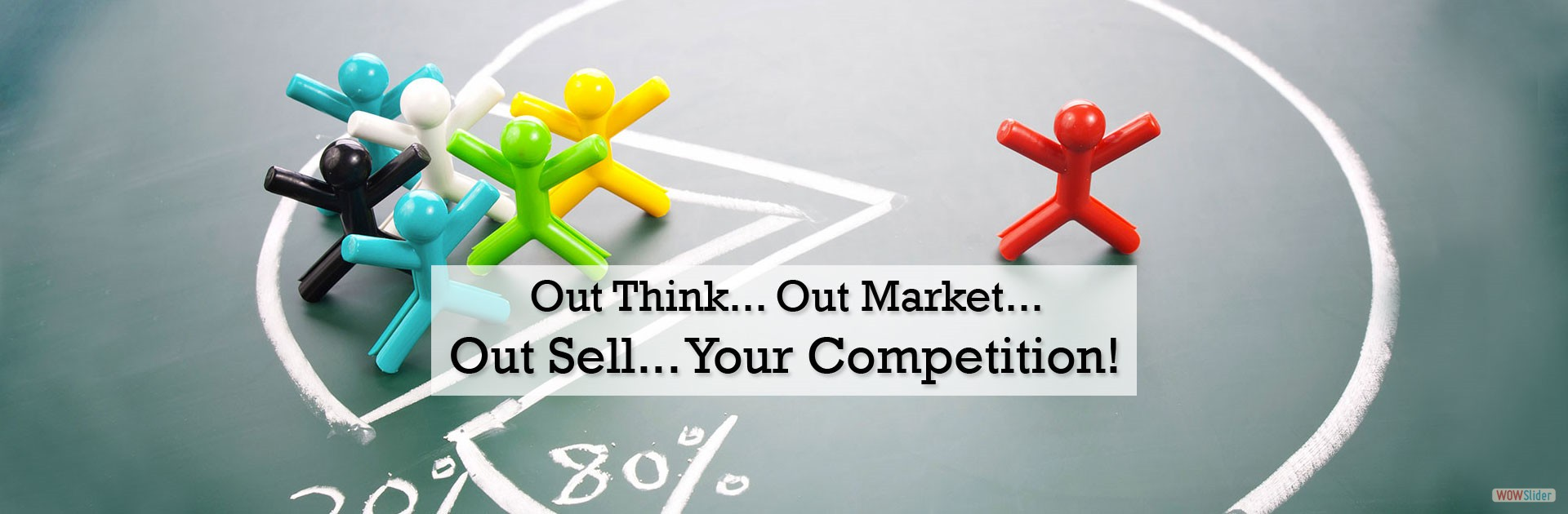 Out Think, Out Market, Out Sell Your Competition