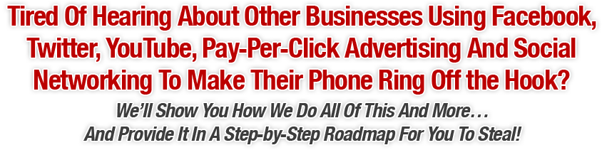 Tired Of Hearing About Other Businesses Using Facebook, Twitter, YouTube, Pay-Per-Click Advertising And Social Networking To Make Their Phone Ring Off The Hook?