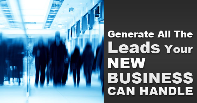 Generate All The Leads Your New Business Can Handle