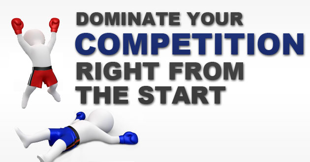 Dominate Your Competition Right From The Start
