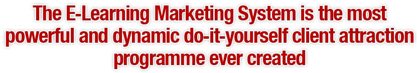 The E-Learning Marketing System is the most powerful and dynamic do-it-yourself client attraction programme ever created