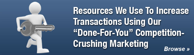 Resources We Use To Increase Transactions Using Our 'Done-For-You' Competition-Crushing Marketing