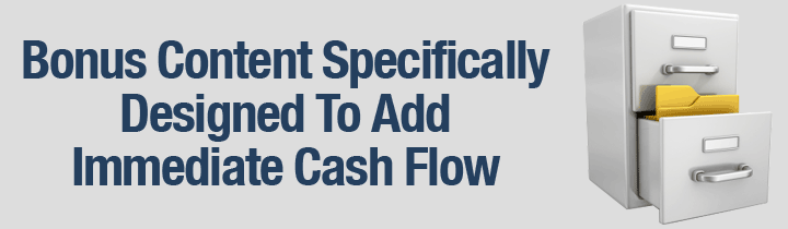 Bonus Content Specifically Designed To Add Immediate Cash Flow