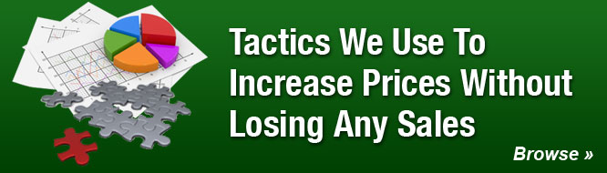 Tactics We Use To Increase Prices Without Losing Any Sales