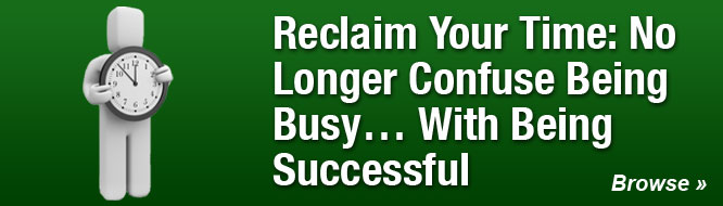 Reclaim Your Time: No Longer Confuse Being Busy... With Being Successful