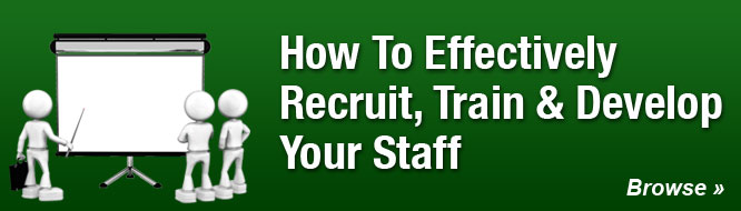 How To Effectively Recruit, Train & Develop Your Staff