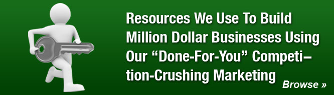Resources We Use To Build Million Dollar Businesses Using Our 'Done-For-You' Competition-Crushing Marketing