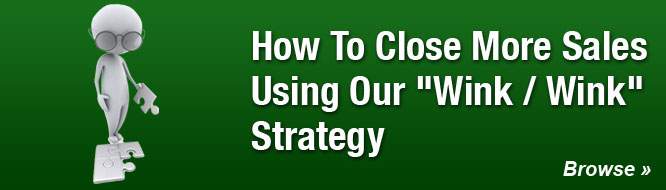 How To Close More Sales Using Our 'Wink / Wink' Strategy