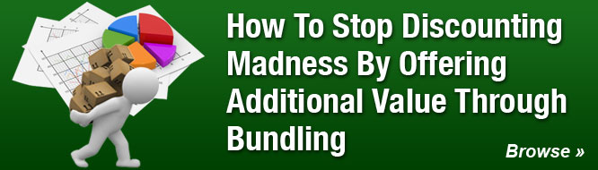 How To Stop Discounting Madness By Offering Additional Value Through Bundling