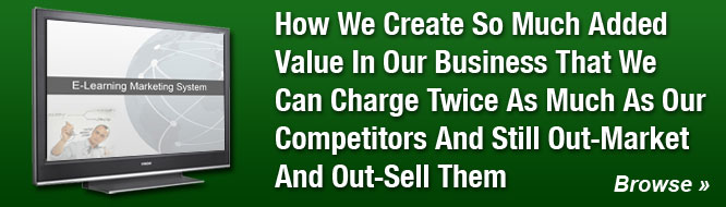 How We Create So Much Added Value In Our Business That We Can Charge Twice As Much As Our Competitors And Still Out-Market And Out-Sell Them