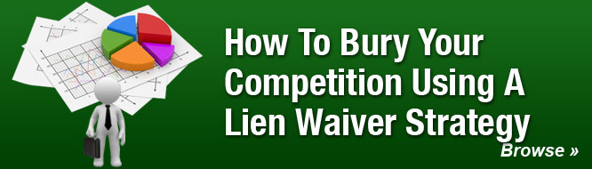 How To Bury Your Competition Using A Lien Waiver Strategy
