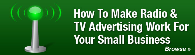 How To Make Radio & TV Advertising Work For Your Small Business
