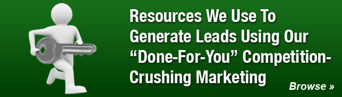 Resources We Use To Generate Leads Using Our 'Done-For-You' Competition-Crushing Marketing