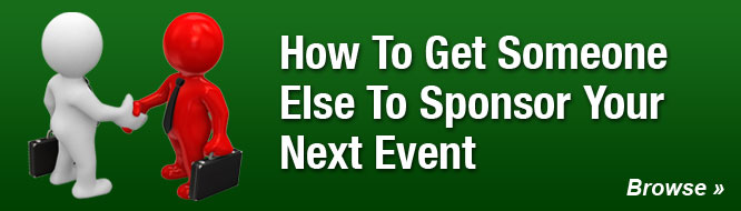 How To Get Someone Else To Sponsor Your Next Event