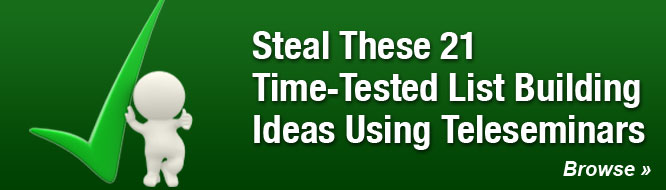 Steal These 21 Time-Tested List Building Ideas Using Teleseminars
