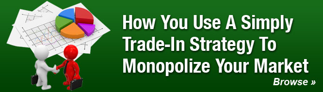 How You Use A Simple Trade-In Strategy To Monopolize Your Market