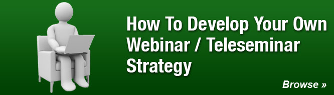 How To Develop Your Own Webinar / Teleseminar Strategy