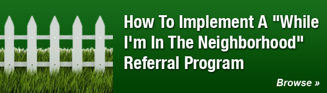 How To Implement A 'While I'm In The Neighborhood' Referral Program