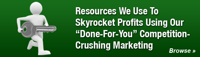 Resources We Use To Skyrocket Profits Using Our 'Done-For-You' Competition-Crushing Marketing