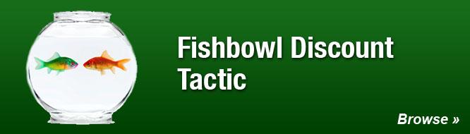 Fishbowl Discount Tactic