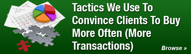 Tactics We Use To Convince Clients To Buy More Often (More Transactions)