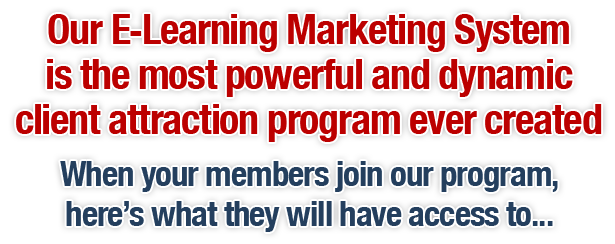 Our E-Learning Marketing System is the most powerful and dynamic client attraction program ever created