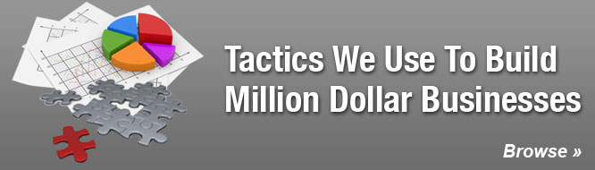 Tactics We Use To Build Million Dollar Businesses