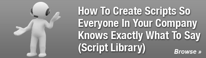 How To Create Scripts So Everyone In Your Company Knows Exactly What To Say And When to Say It (Script Library)