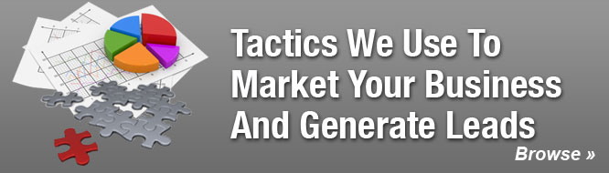 Tactics We Use To Market Your Business And Generate Leads