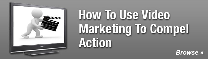 How To Use Video Marketing To Compel Action