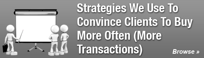 Strategies We Use To Convince Clients To Buy More Often (More Transactions)