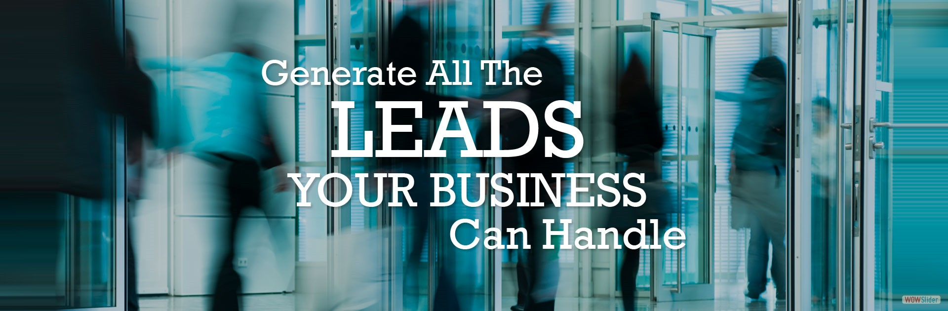 Generate All The Leads Your Business Can Handle